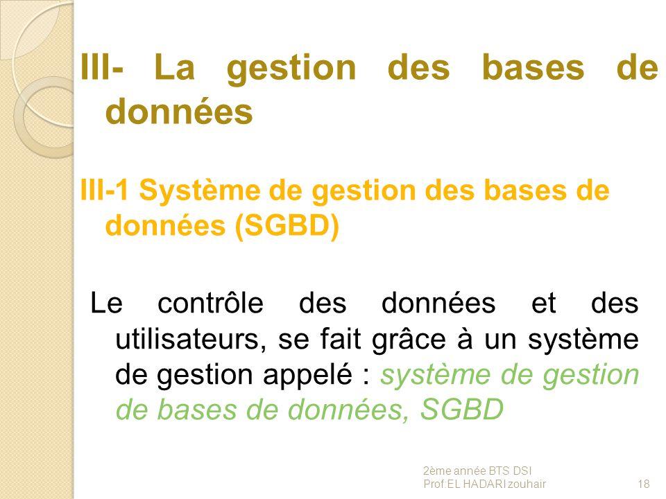 III- La gestion des bases de données III-1 Système de gestion des bases de données (SGBD) Le contrôle des données et des utilisateurs, se fait grâce à