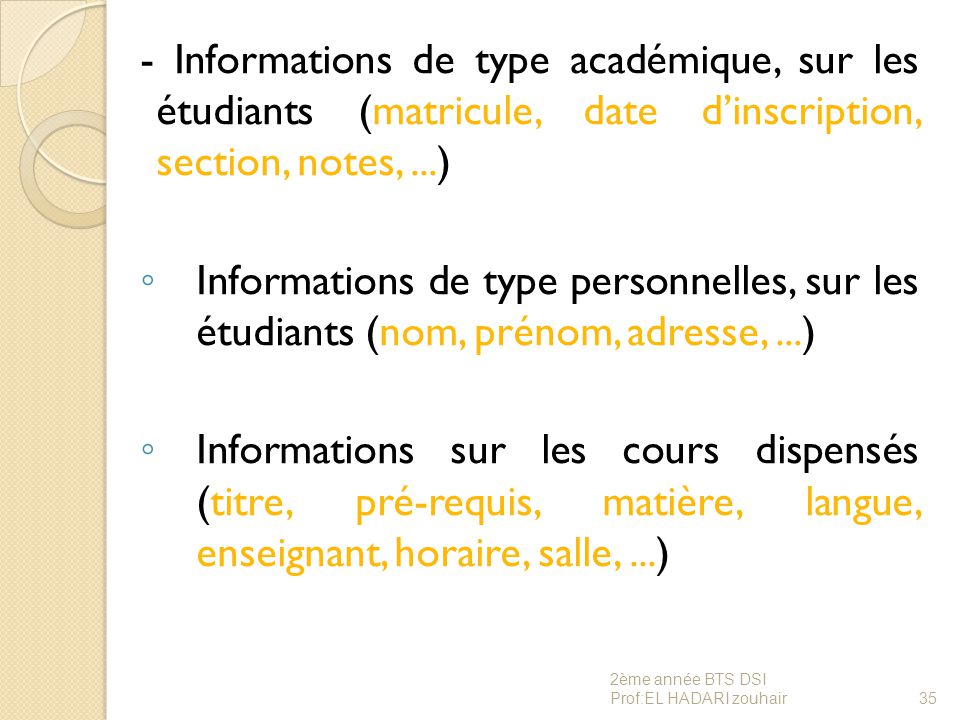 - Informations de type académique, sur les étudiants (matricule, date d'inscription, section, notes,...) ◦ Informations de type personnelles, sur les