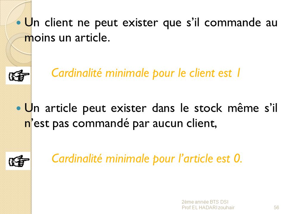 Un client ne peut exister que s'il commande au moins un article. Cardinalité minimale pour le client est 1 Un article peut exister dans le stock même