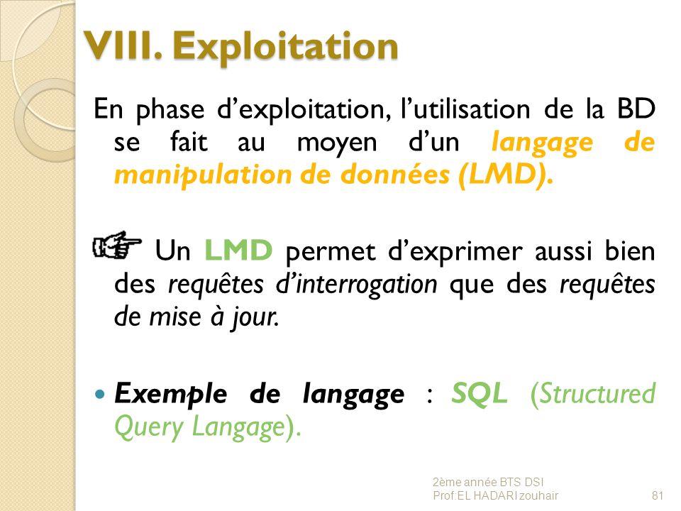 VIII. Exploitation En phase d'exploitation, l'utilisation de la BD se fait au moyen d'un langage de manipulation de données (LMD). Un LMD permet d'exp
