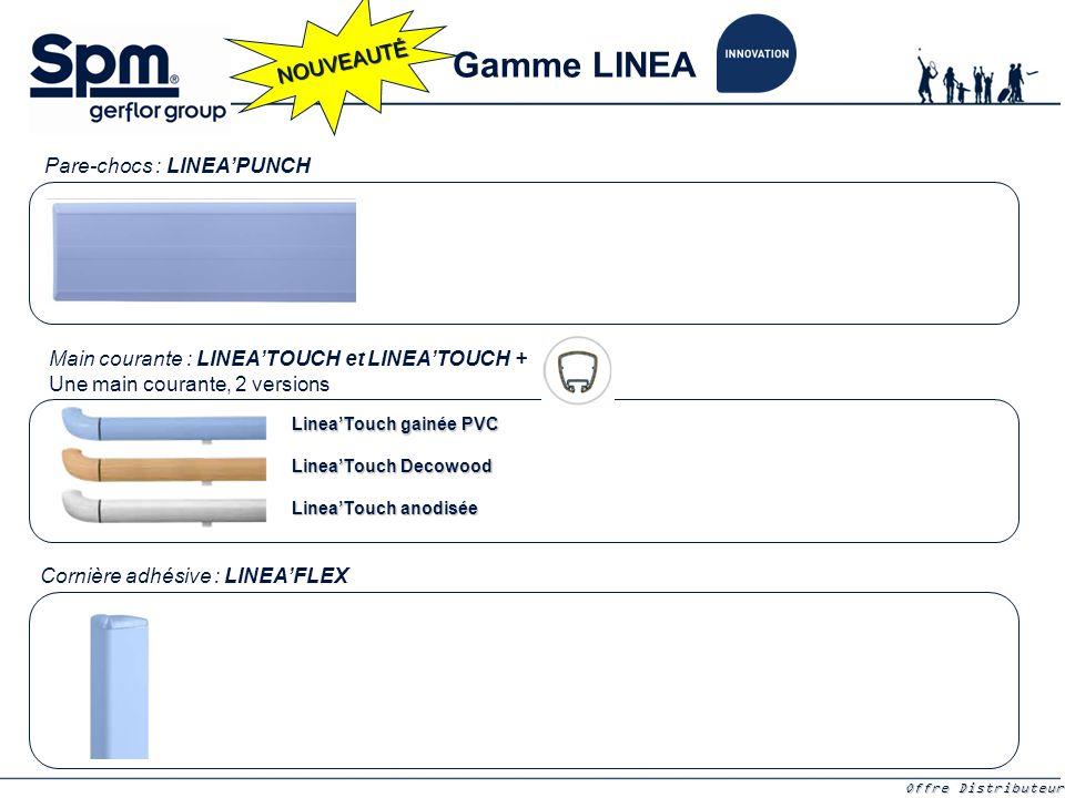 Offre Distributeurs Offre Distributeurs Main courante : LINEA'TOUCH et LINEA'TOUCH + Cornière adhésive : LINEA'FLEX Linea'Touch gainée PVC Gamme LINEA NOUVEAUTÉ Pare-chocs : LINEA'PUNCH Une main courante, 2 versions Linea'Touch Decowood Linea'Touch anodisée
