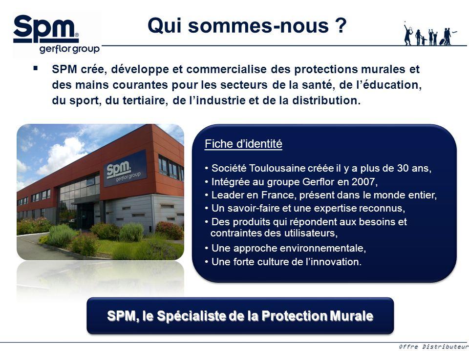 Offre Distributeurs Offre Distributeurs SPM, le Spécialiste de la Protection Murale   SPM crée, développe et commercialise des protections murales et des mains courantes pour les secteurs de la santé, de l'éducation, du sport, du tertiaire, de l'industrie et de la distribution.