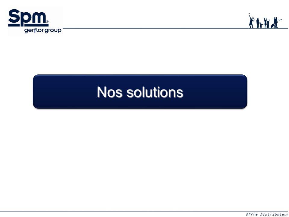 Offre Distributeurs Offre Distributeurs Nos solutions