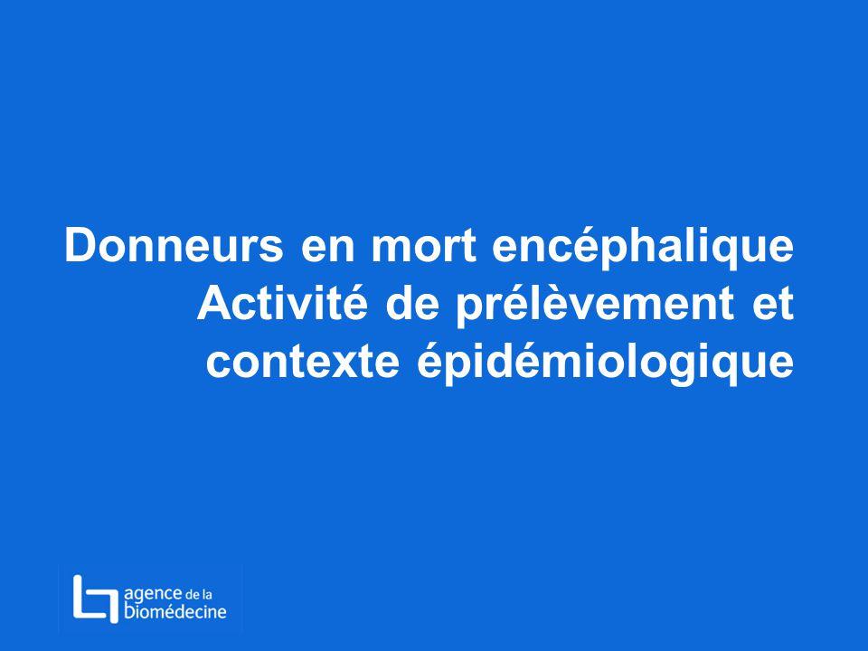 Donneurs en mort encéphalique Activité de prélèvement et contexte épidémiologique