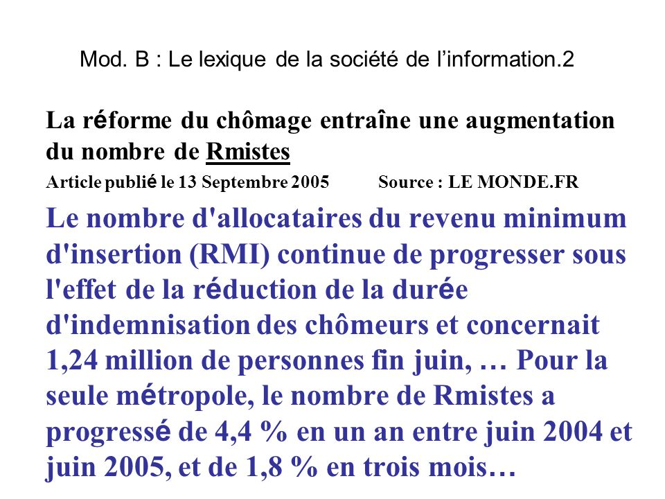 Mod. B : Le lexique de la société de l'information.2 La r é forme du chômage entra î ne une augmentation du nombre de Rmistes Article publi é le 13 Se