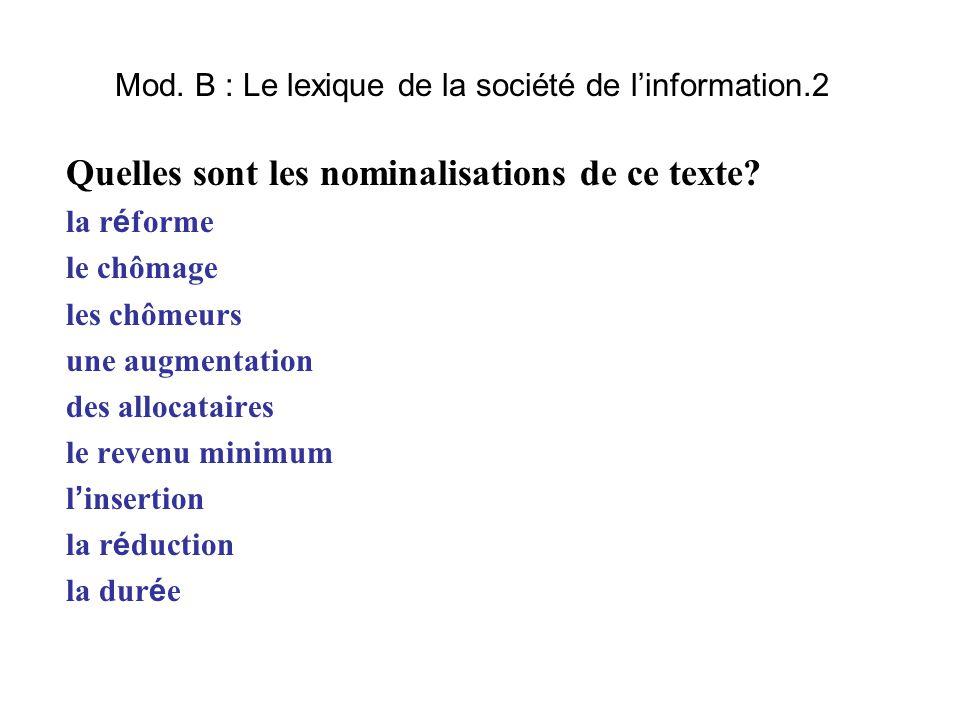 Mod. B : Le lexique de la société de l'information.2 Quelles sont les nominalisations de ce texte? la r é forme le chômage les chômeurs une augmentati