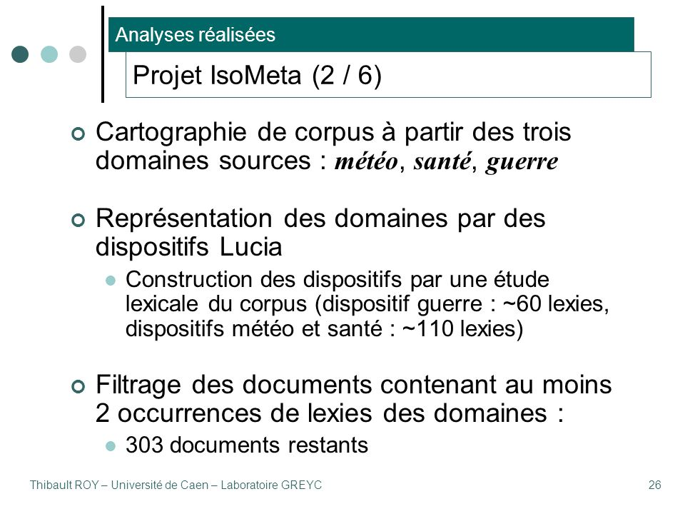 Thibault ROY – Université de Caen – Laboratoire GREYC26 Projet IsoMeta (2 / 6) Cartographie de corpus à partir des trois domaines sources : météo, san