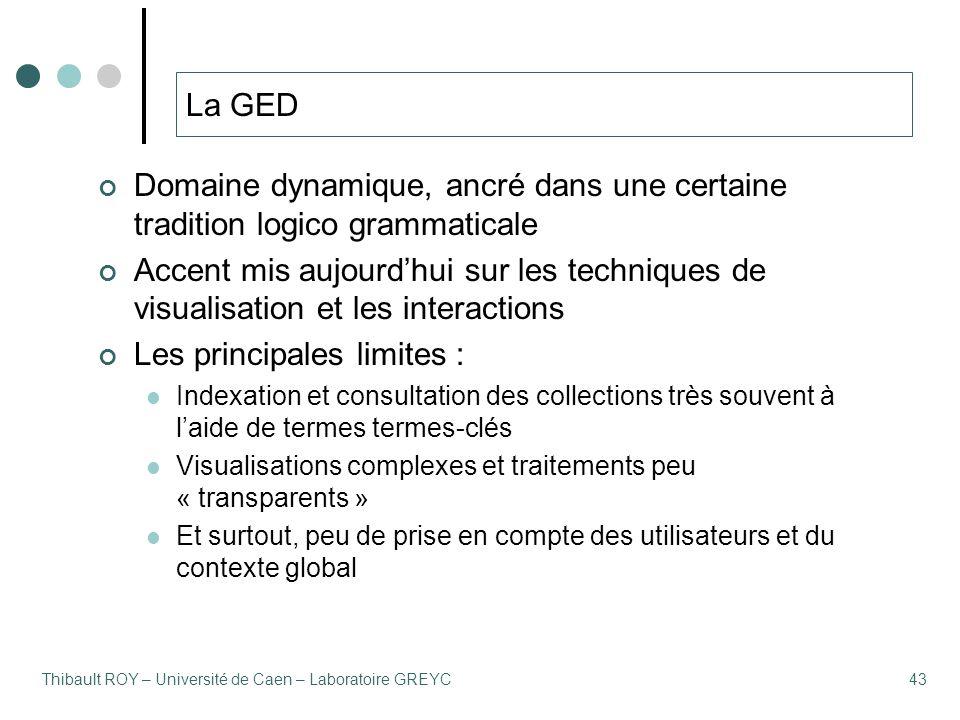 Thibault ROY – Université de Caen – Laboratoire GREYC43 La GED Domaine dynamique, ancré dans une certaine tradition logico grammaticale Accent mis auj