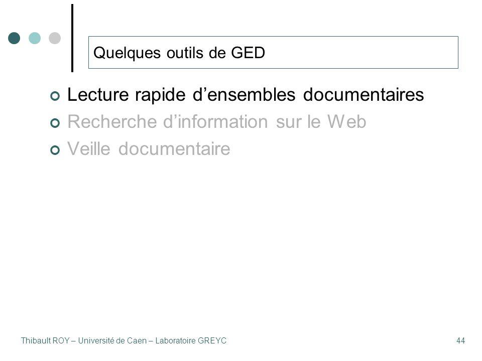 Thibault ROY – Université de Caen – Laboratoire GREYC44 Quelques outils de GED Lecture rapide d'ensembles documentaires Recherche d'information sur le Web Veille documentaire