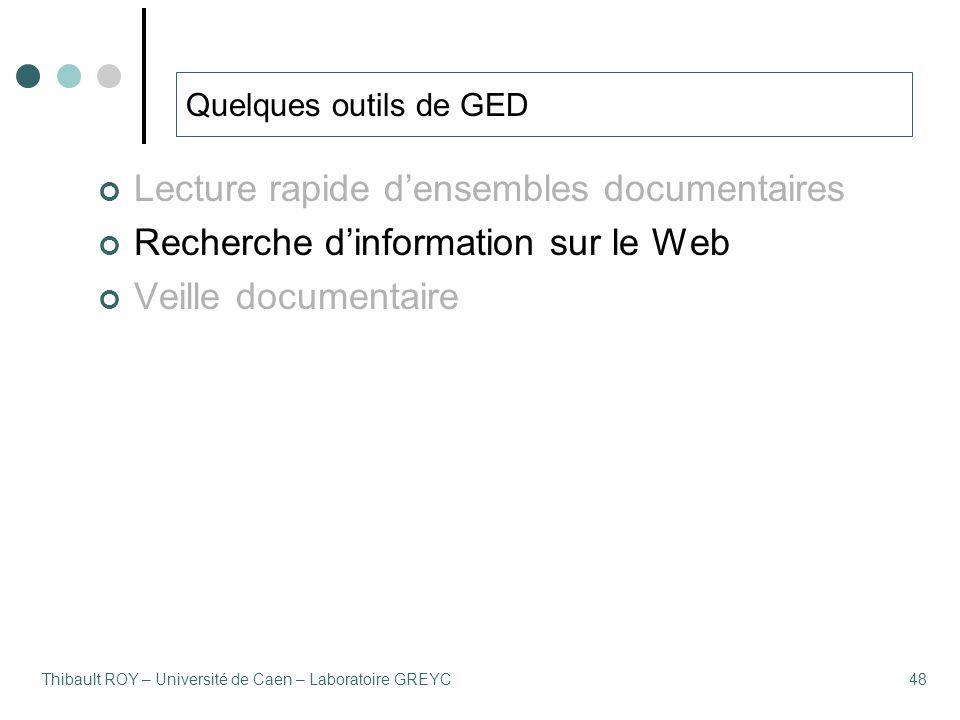 Thibault ROY – Université de Caen – Laboratoire GREYC48 Quelques outils de GED Lecture rapide d'ensembles documentaires Recherche d'information sur le Web Veille documentaire