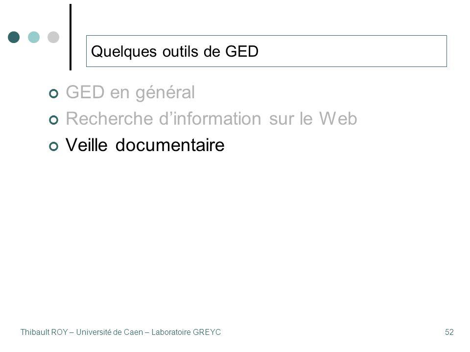 Thibault ROY – Université de Caen – Laboratoire GREYC52 Quelques outils de GED GED en général Recherche d'information sur le Web Veille documentaire