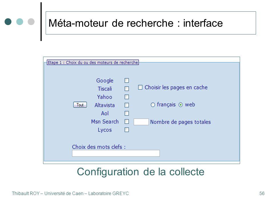 Thibault ROY – Université de Caen – Laboratoire GREYC56 Méta-moteur de recherche : interface Configuration de la collecte