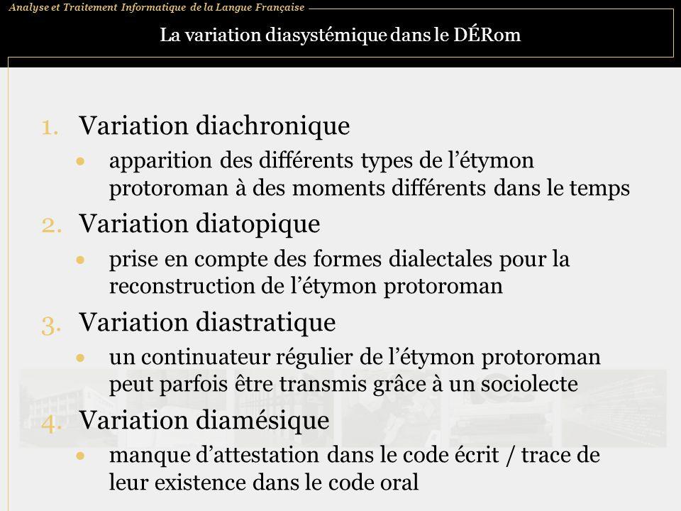 Analyse et Traitement Informatique de la Langue Française La variation diasystémique dans le DÉRom 1.Variation diachronique  apparition des différent