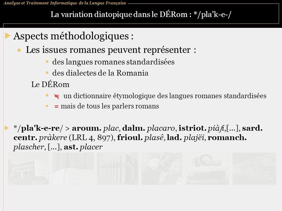 Analyse et Traitement Informatique de la Langue Française La variation diatopique dans le DÉRom : */pla'k ‑ e ‑ /  Aspects méthodologiques :  Les is