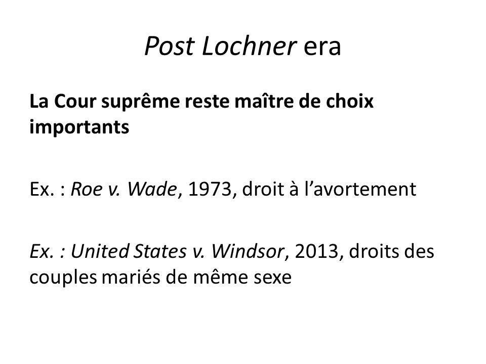 Post Lochner era La Cour suprême reste maître de choix importants Ex.