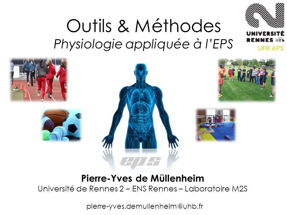 Outils & Méthodes Physiologie appliquée à l'EPS pierre-yves.demullenheim@uhb.fr Pierre-Yves de Müllenheim Université de Rennes 2 – ENS Rennes – Labora