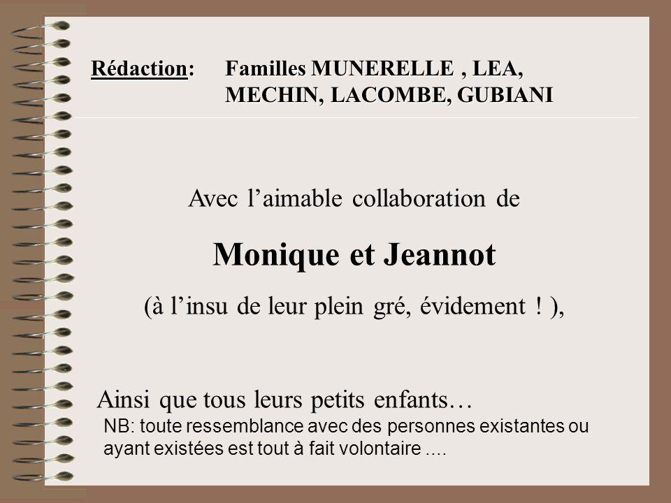 Rédaction: Familles MUNERELLE, LEA, MECHIN, LACOMBE, GUBIANI Avec l'aimable collaboration de Monique et Jeannot (à l'insu de leur plein gré, évidement