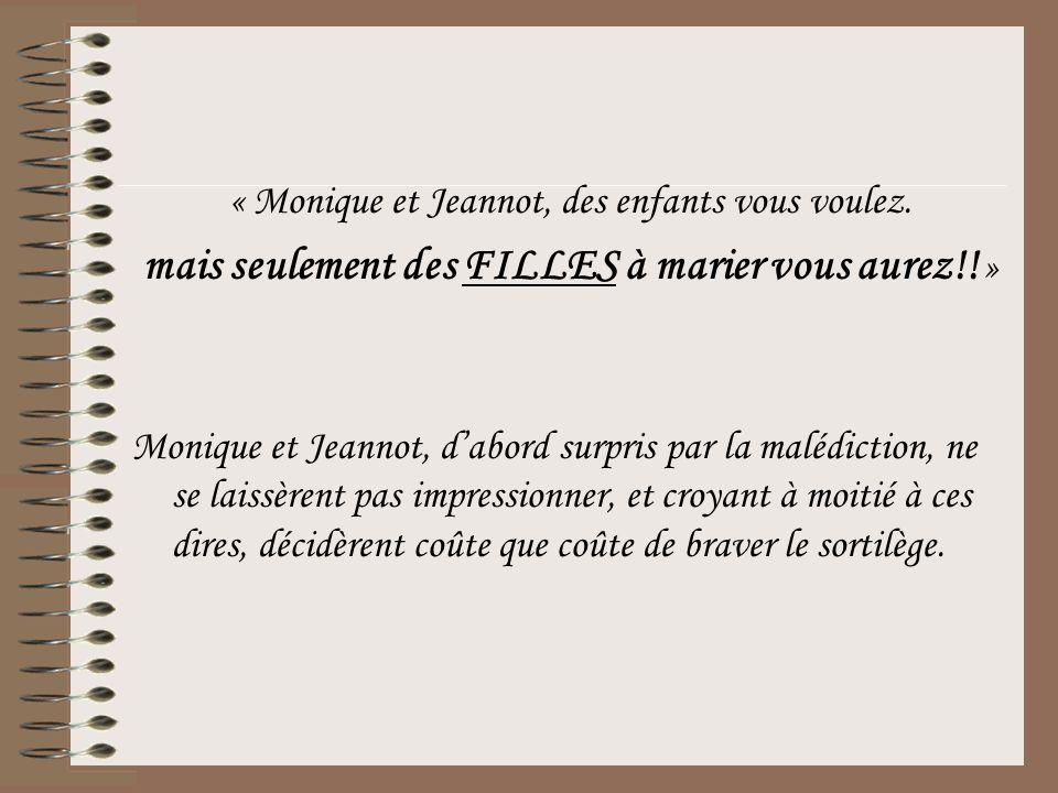 « Monique et Jeannot, des enfants vous voulez. mais seulement des FILLES à marier vous aurez!! » Monique et Jeannot, d'abord surpris par la malédictio