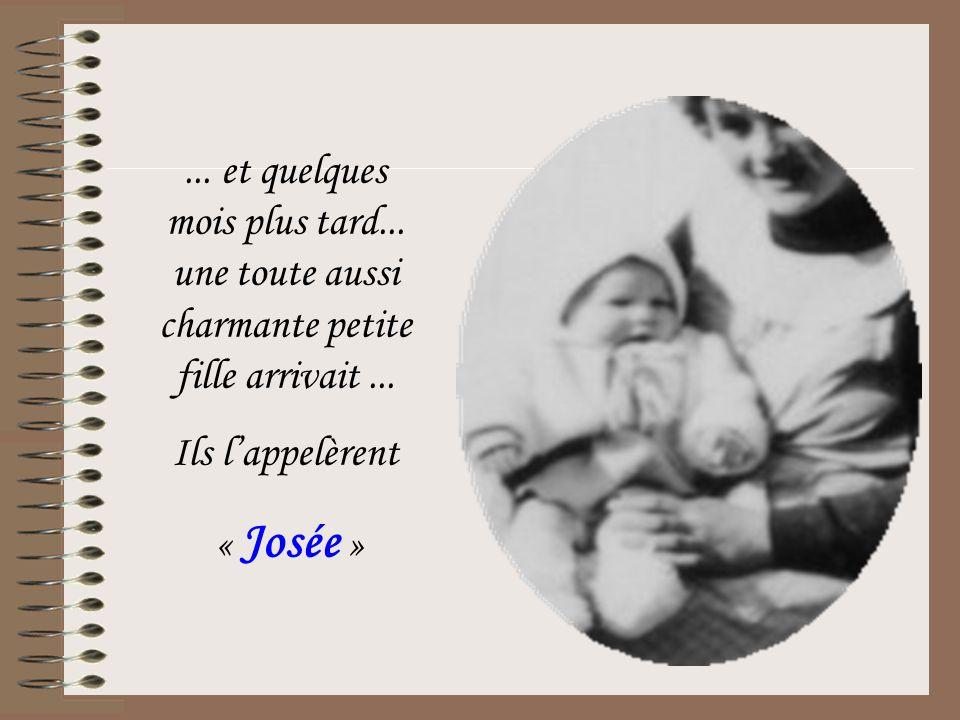 ... et quelques mois plus tard... une toute aussi charmante petite fille arrivait... Ils l'appelèrent « Josée »