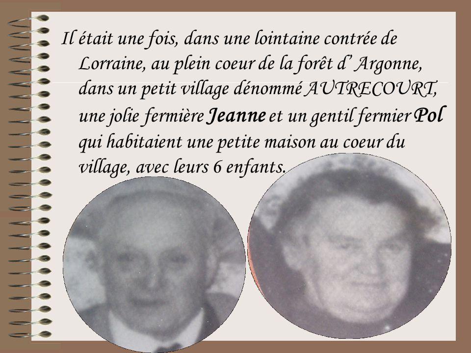 Il était une fois, dans une lointaine contrée de Lorraine, au plein coeur de la forêt d' Argonne, dans un petit village dénommé AUTRECOURT, une jolie