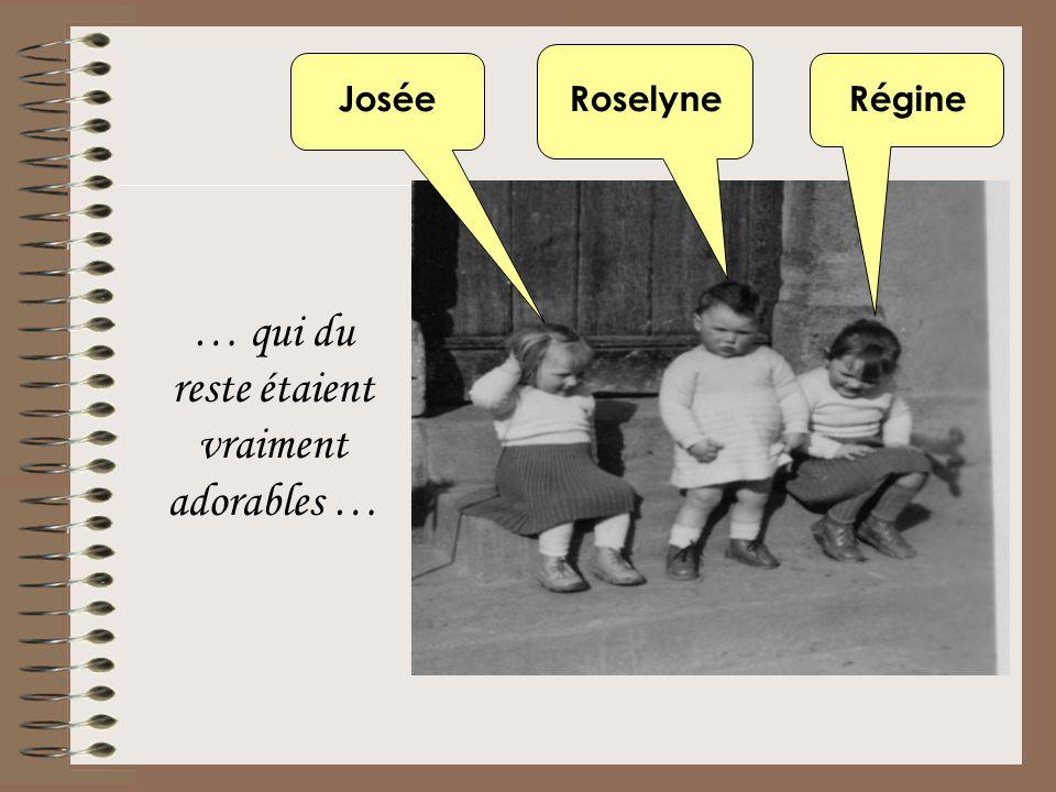 … qui du reste étaient vraiment adorables … JoséeRoselyneRégine