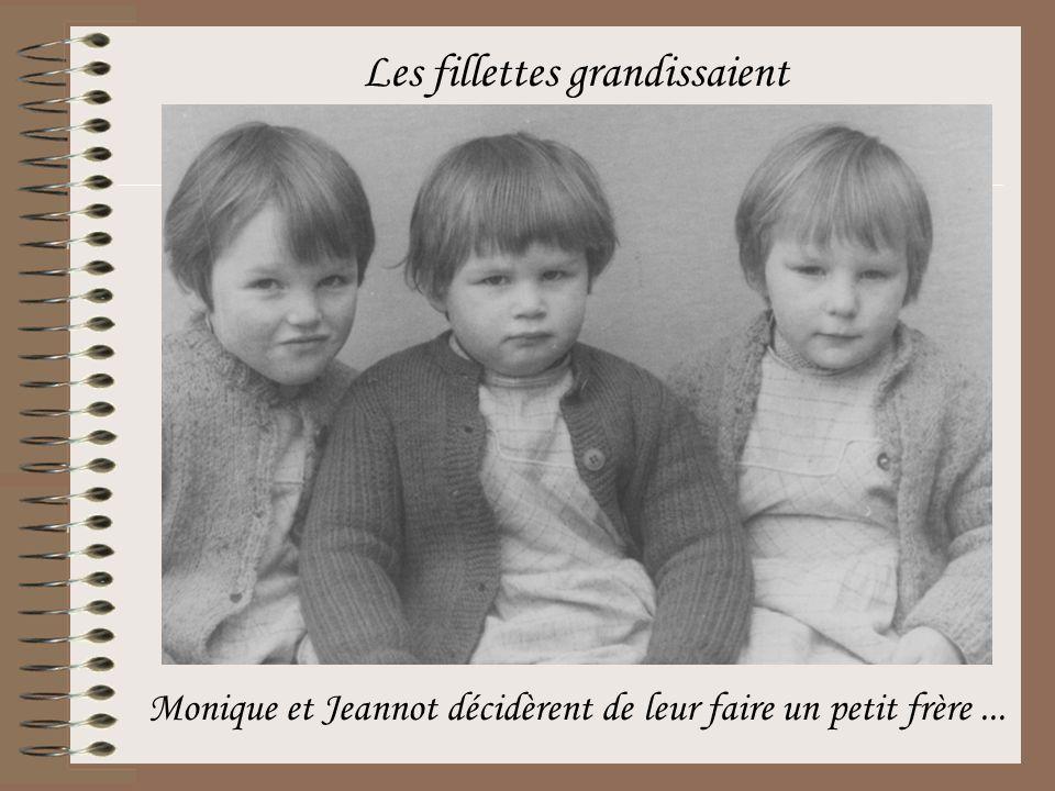 Les fillettes grandissaient Monique et Jeannot décidèrent de leur faire un petit frère...