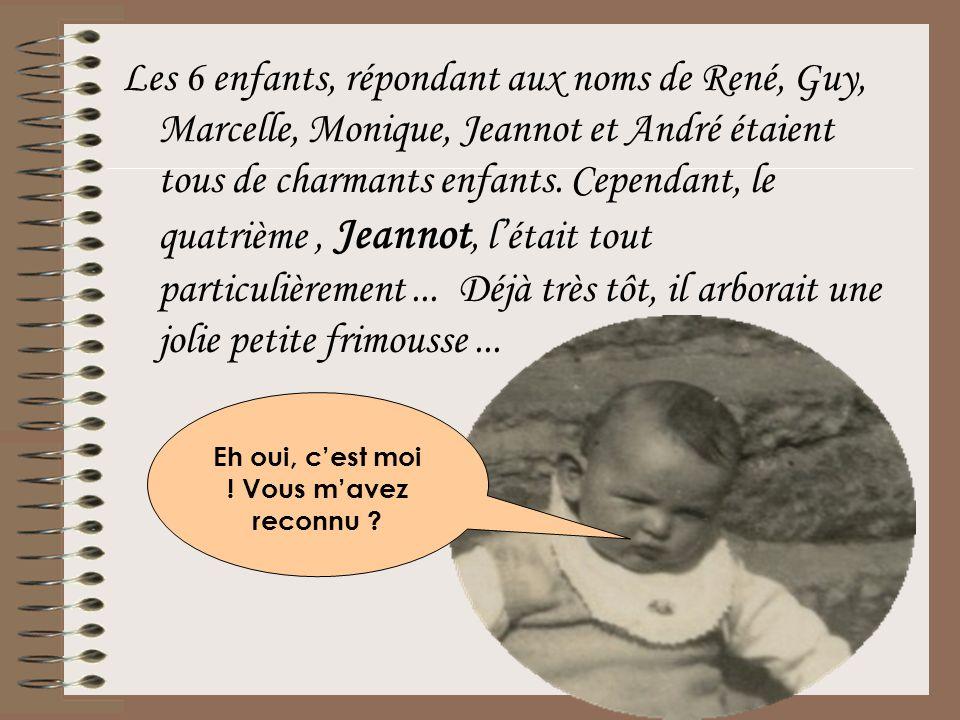 Les 6 enfants, répondant aux noms de René, Guy, Marcelle, Monique, Jeannot et André étaient tous de charmants enfants. Cependant, le quatrième, Jeanno