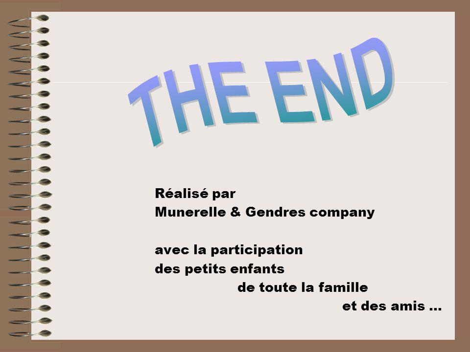 Réalisé par Munerelle & Gendres company avec la participation des petits enfants de toute la famille et des amis …