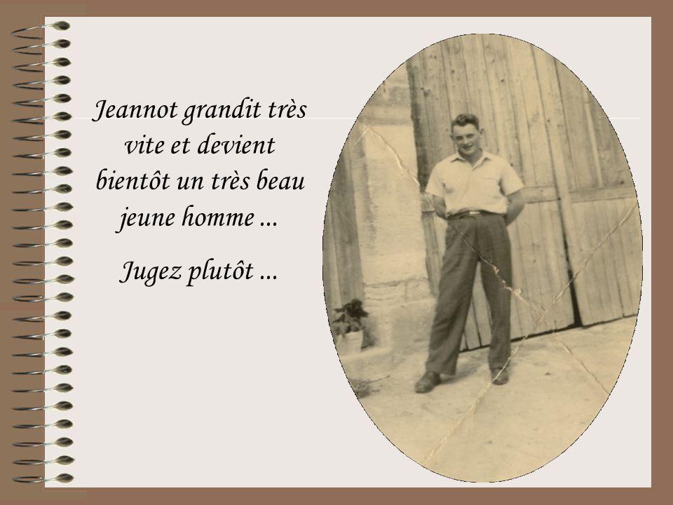 Jeannot grandit très vite et devient bientôt un très beau jeune homme... Jugez plutôt...