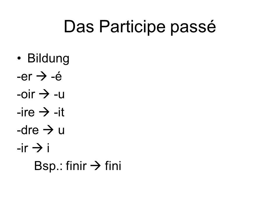 Das Participe passé Bildung -er  -é -oir  -u -ire  -it -dre  u -ir  i Bsp.: finir  fini