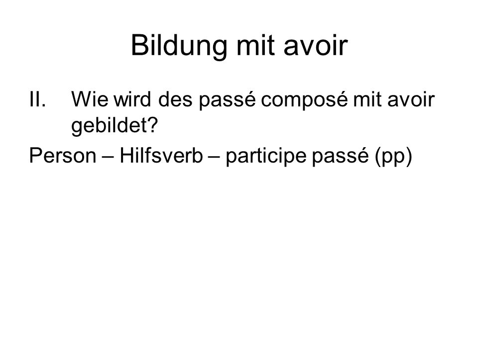 Bildung mit avoir II.Wie wird des passé composé mit avoir gebildet.