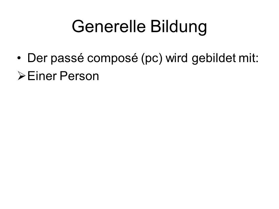 Generelle Bildung Der passé composé (pc) wird gebildet mit:  Einer Person Je Tu Il/elle/on Nous Vous Ils