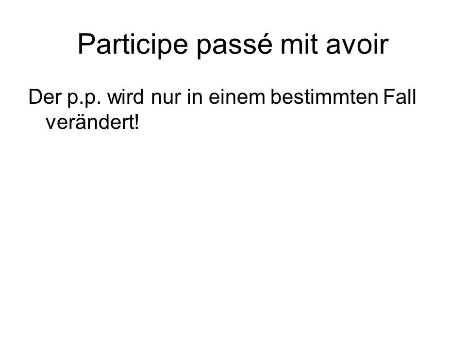 Participe passé mit avoir Der p.p. wird nur in einem bestimmten Fall verändert!