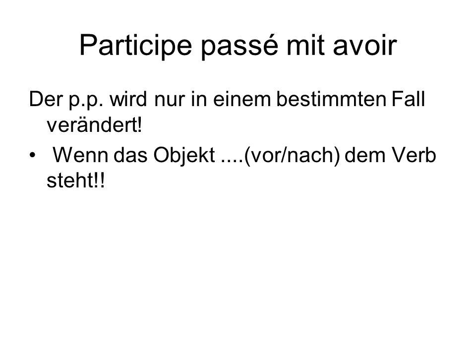 Participe passé mit avoir Der p.p. wird nur in einem bestimmten Fall verändert.