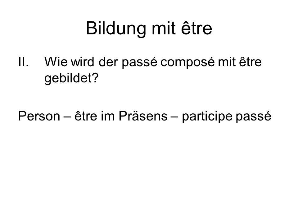 Bildung mit être II.Wie wird der passé composé mit être gebildet.