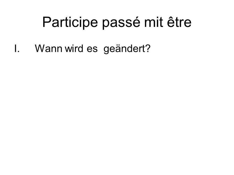 Participe passé mit être I.Wann wird es geändert