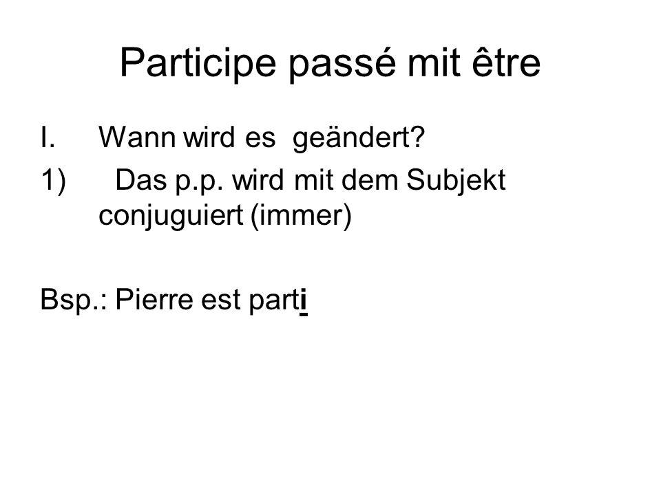 Participe passé mit être I.Wann wird es geändert. 1) Das p.p.