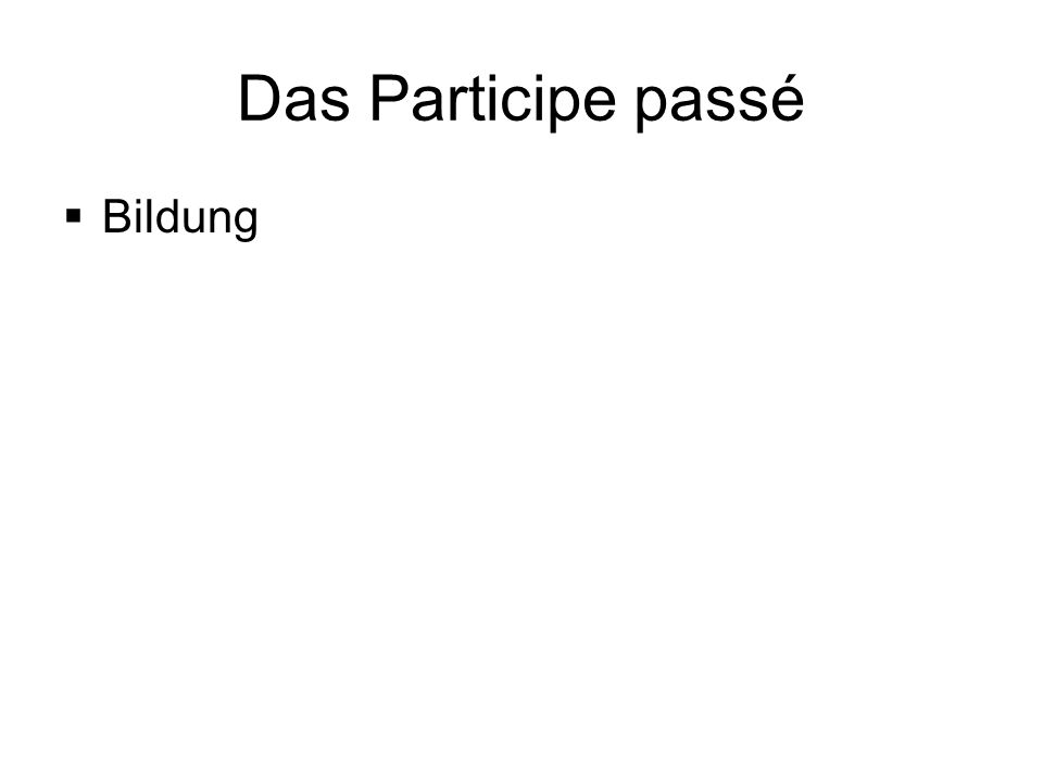 Das Participe passé  Bildung
