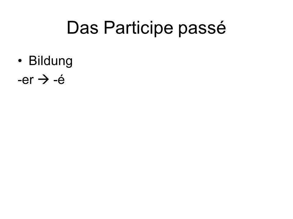Das Participe passé Bildung -er  -é Bsp.: regarder 