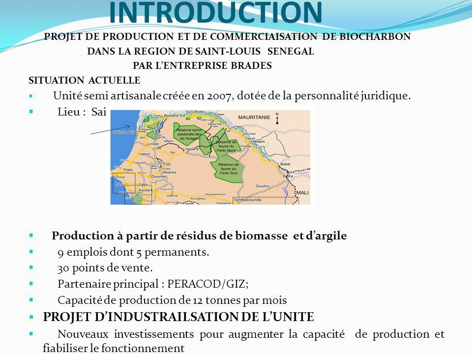 INTRODUCTION PROJET DE PRODUCTION ET DE COMMERCIAISATION DE BIOCHARBON DANS LA REGION DE SAINT-LOUIS SENEGAL PAR L'ENTREPRISE BRADES SITUATION ACTUELLE  Unité semi artisanale créée en 2007, dotée de la personnalité juridique.