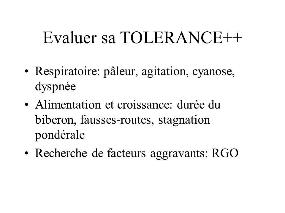 Evaluer sa TOLERANCE++ Respiratoire: pâleur, agitation, cyanose, dyspnée Alimentation et croissance: durée du biberon, fausses-routes, stagnation pond