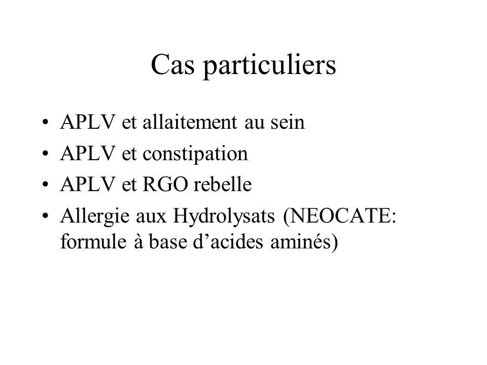 Cas particuliers APLV et allaitement au sein APLV et constipation APLV et RGO rebelle Allergie aux Hydrolysats (NEOCATE: formule à base d'acides aminé