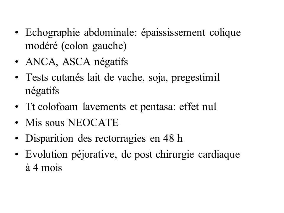 Echographie abdominale: épaississement colique modéré (colon gauche) ANCA, ASCA négatifs Tests cutanés lait de vache, soja, pregestimil négatifs Tt co