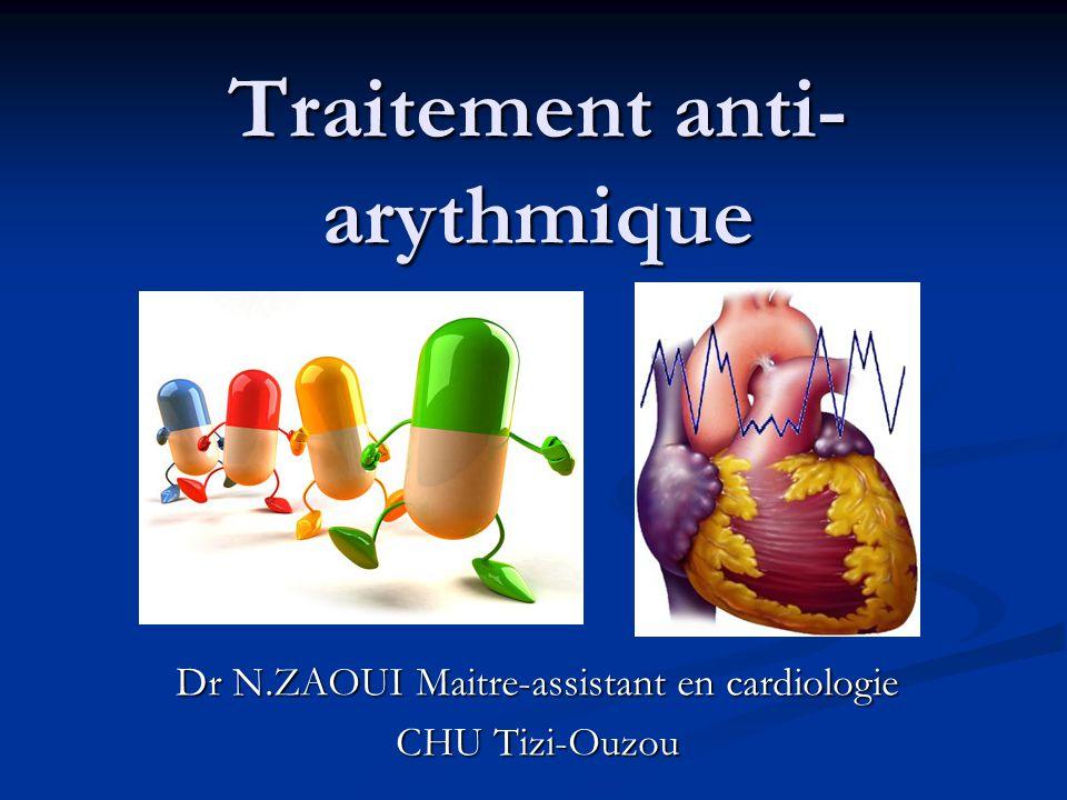 Traitement anti- arythmique Dr N.ZAOUI Maitre-assistant en cardiologie CHU Tizi-Ouzou