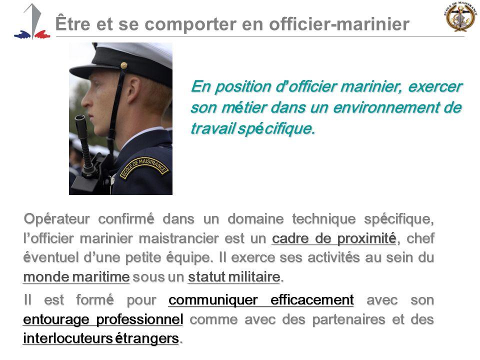 Être et se comporter en officier-marinier En position d ' officier marinier, exercer son m é tier dans un environnement de travail sp é cifique.