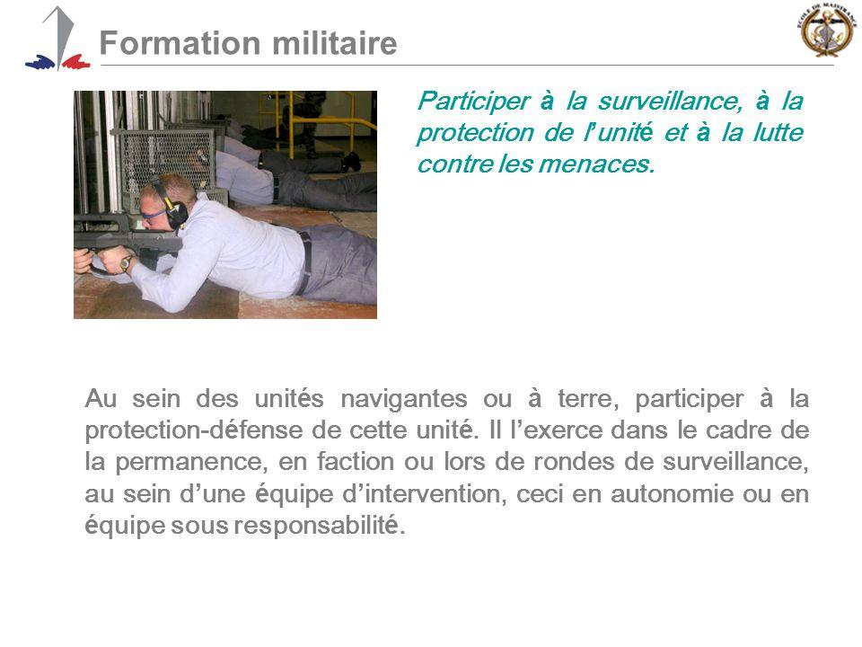 Formation militaire Participer à la surveillance, à la protection de l ' unit é et à la lutte contre les menaces.