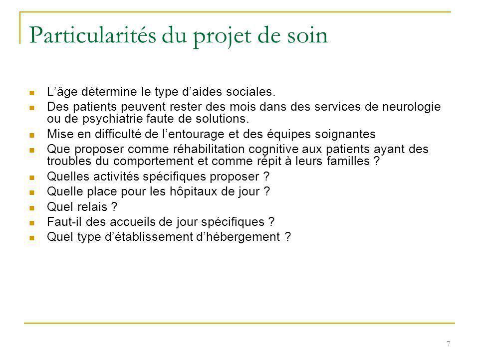 7 Particularités du projet de soin L'âge détermine le type d'aides sociales. Des patients peuvent rester des mois dans des services de neurologie ou d