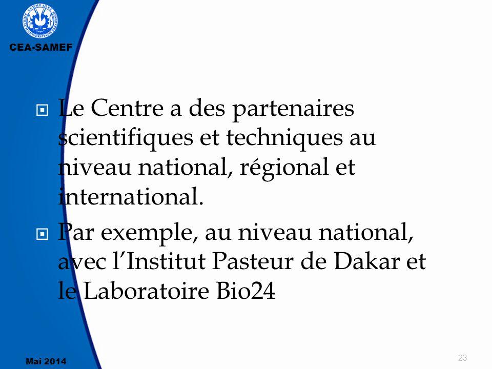 CEA-SAMEF Mai 2014 23  Le Centre a des partenaires scientifiques et techniques au niveau national, régional et international.  Par exemple, au nivea