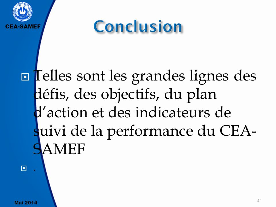 CEA-SAMEF Mai 2014  Telles sont les grandes lignes des défis, des objectifs, du plan d'action et des indicateurs de suivi de la performance du CEA- S