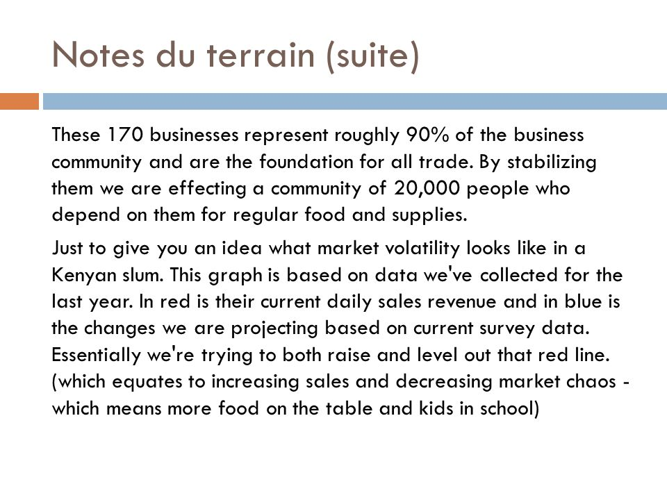 Notes du terrain (suite) These 170 businesses represent roughly 90% of the business community and are the foundation for all trade. By stabilizing the